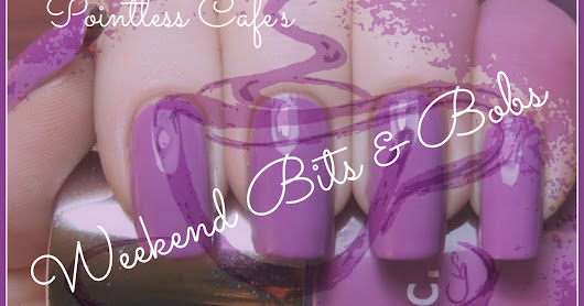 Weekend Bits and Bobs - Loving Every Moment         |          Pointless Cafe