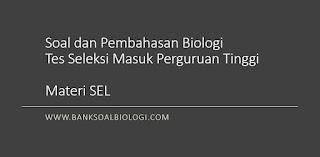 Soal dan Pembahasan Biologi Tes Seleksi Masuk Perguruan Tinggi Materi Tentang Sel