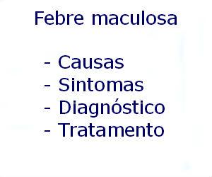 Febre maculosa causas sintomas diagnóstico tratamento prevenção riscos complicações