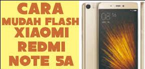 Cara Mudah Flashing Xiaomi Redmi Note 5A Terbaru
