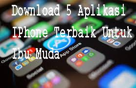 Download 5 Aplikasi IPhone Terbaik Untuk Ibu Muda1
