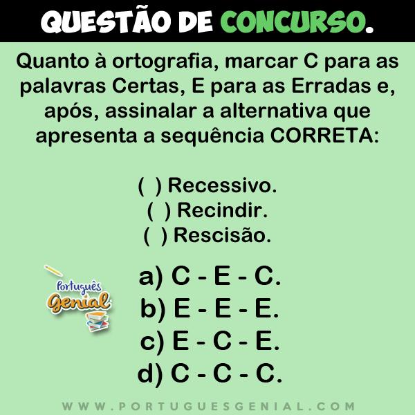 Quanto à ortografia, marcar C para as palavras Certas, E para as Erradas...