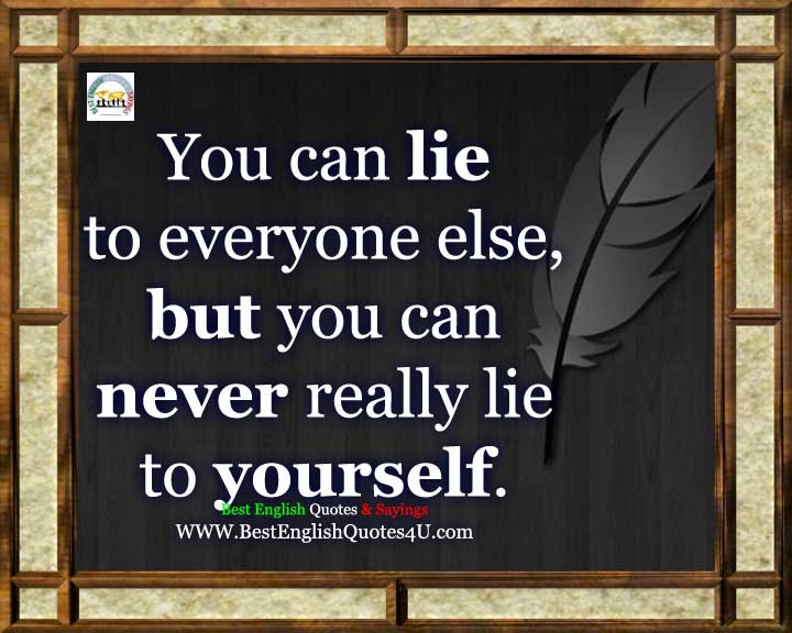 You Can Lie To Everyone Else But Best English Quotes Sayings