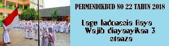 TEGASKAN LAGU INDONESIA RAYA WAJIB DINYANYIKAN  PERMENDIKBUD NOMOR 22 TAHUN 2018 TEGASKAN LAGU INDONESIA RAYA WAJIB DINYANYIKAN 3 STANZA