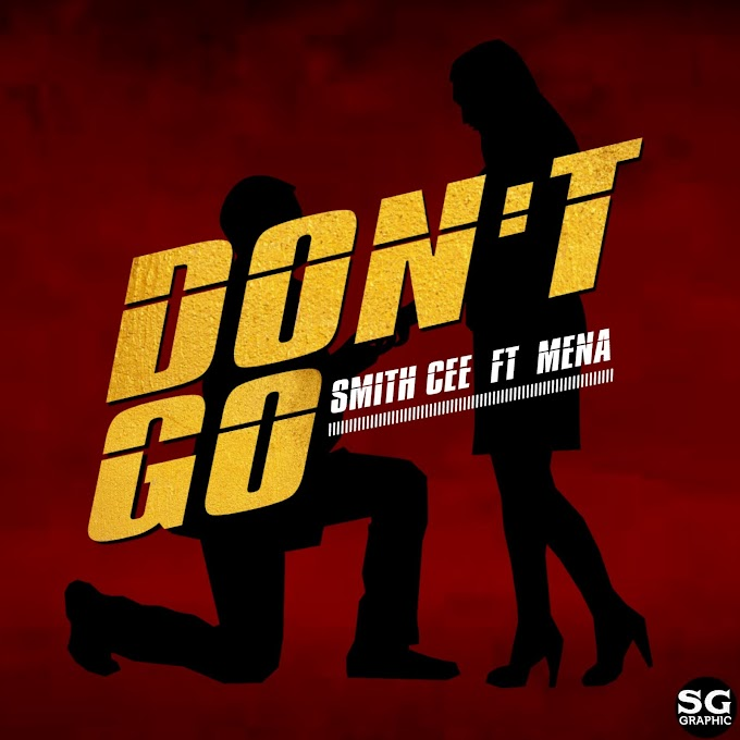 Music || SMITH CEE FT MENA - DON'T GO