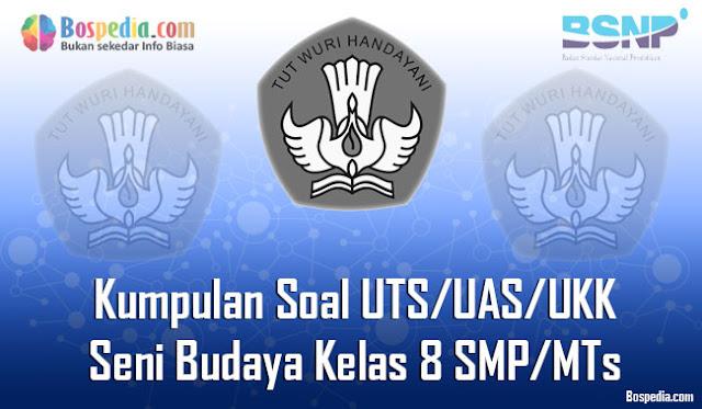 Kumpulan Soal UTS/UAS/UKK Seni Budaya Kelas 8 SMP/MTs Terbaru dan Terupdate