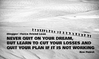 NEVER QUIT ON YOUR DREAM, BUT LEARN TO CUT YOUR LOSSES AND QUIT YOUR PLAN IF IT IS NOT WORKING, Ken Poirot, FOREX MOTIVATIONAL QUOTE