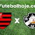 Vasco x Flamengo ao vivo hoje - Onde Assistir