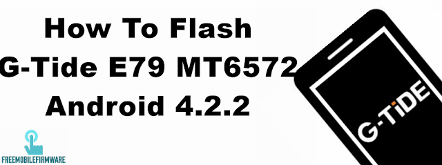 How To Flash G-Tide E79 Android 4.2.2 using sp flashtool