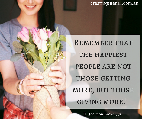 Remember that the happiest people are not those getting more, but those giving more