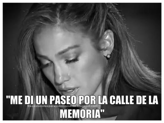 """Me di un paseo por la calle de la memoria.""-Jennifer Lopez"