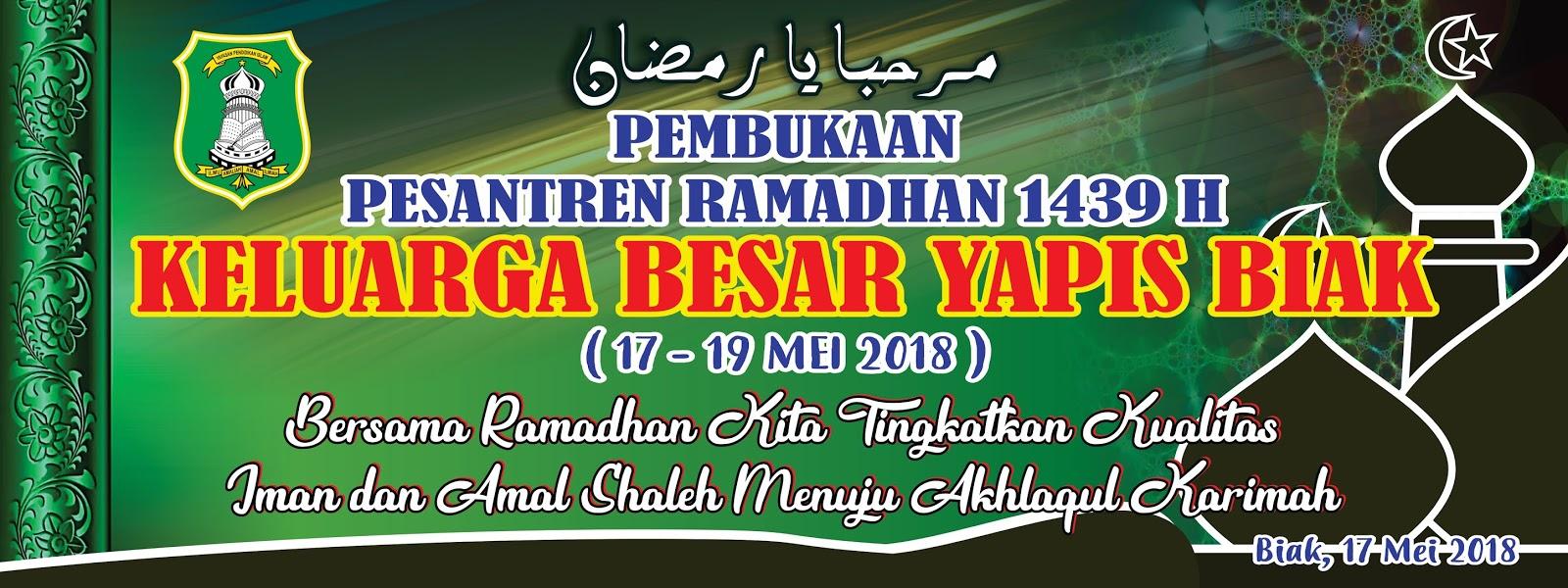 Spanduk Pembukaan Pesantren Ramadhan 1439 H Keluarga Besar Yapis Biak
