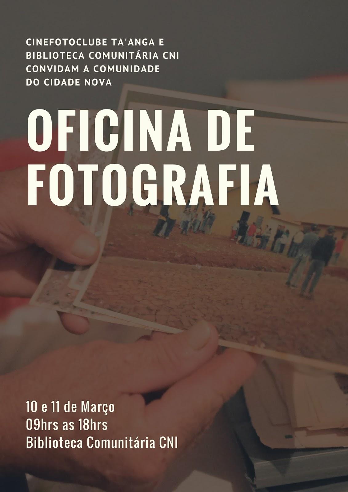 Oficina de fotografia Cinefotoclube TA'ANGA na Biblioteca Comunitária CNI  10 e 11 de março   09hrs as 18hrs