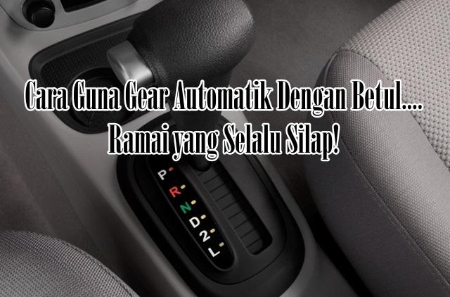 Cara Guna Gear Automatik Dengan Betul.... Ramai yang Selalu Silap!