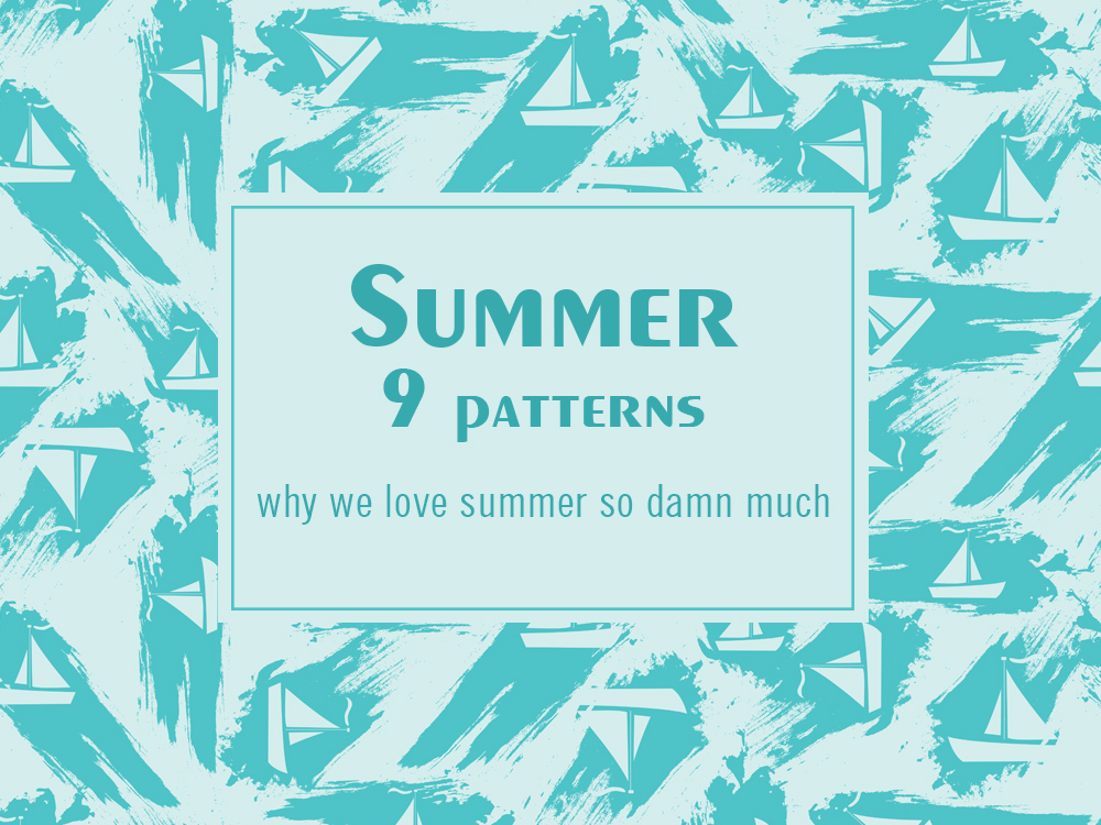 These Summer Top 9 patterns show why we love summer so damn much