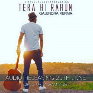 Tera Hi Rahun – Gajendra Verma (2016)
