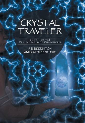 Crystal Traveler  Book 1 of the Crystal Message Chronicles by R B Breighton and Kathleen Dawe