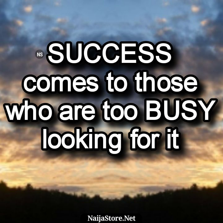 Quotes: SUCCESS comes to those who are too BUSY looking for it - Motivation