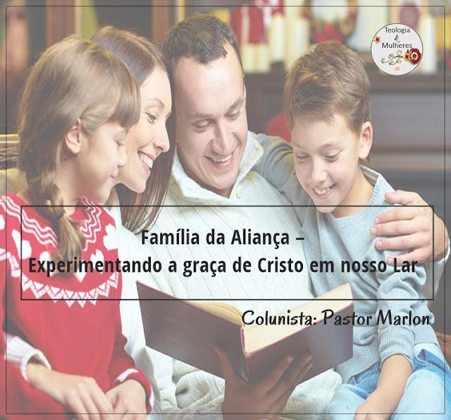 Família da Aliança – Experimentando a graça de Cristo em nosso Lar