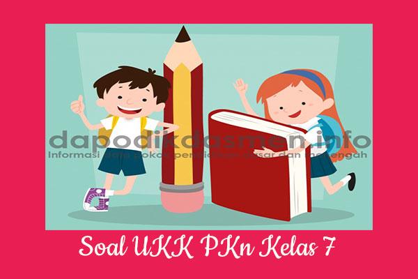 Soal UKK PAT PKn Kelas 7 SMP MTs Tahun 2019