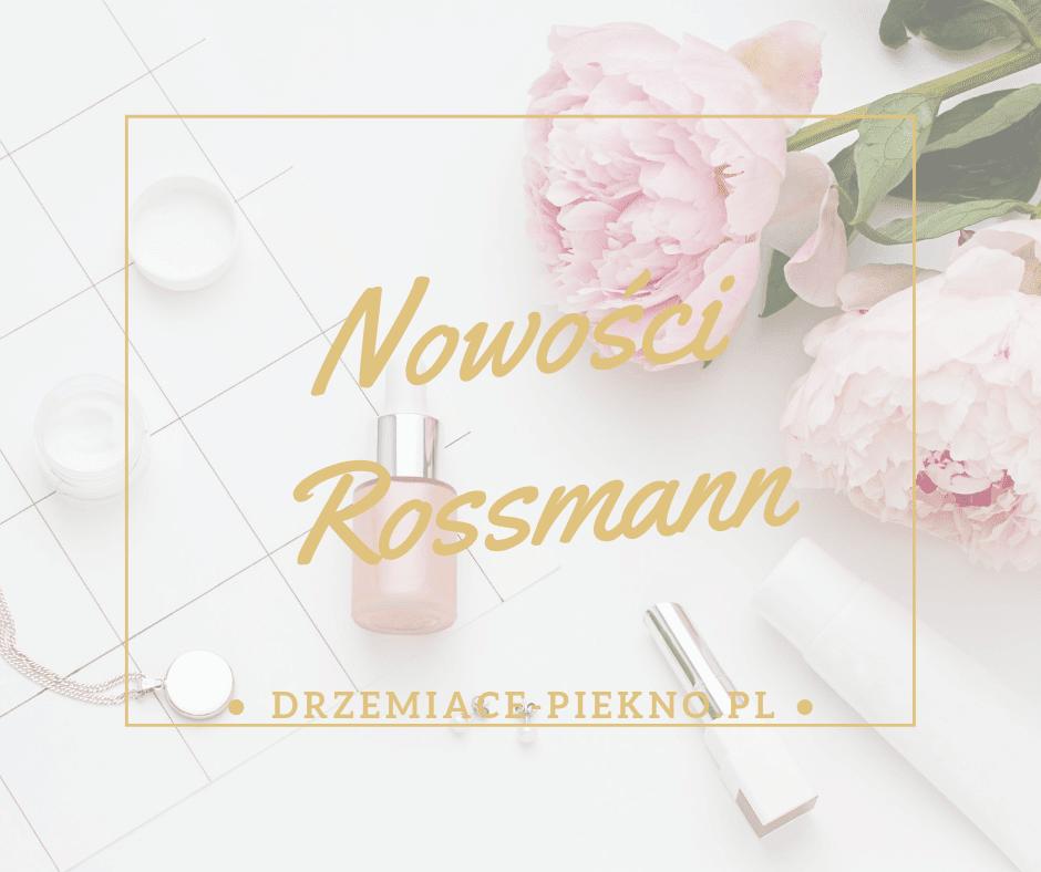 Nowości kosmetyczne w drogerii Rossmann