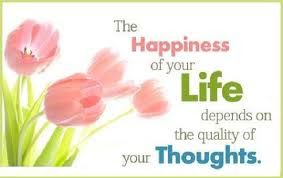 Quotes About Life And Happiness Tumblr: the happiness of your life depends on the quality on you thoughts,