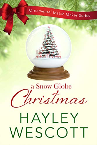 A Snow Globe Christmas (Ornamental Match Maker Book 5)  by Hayley Wescott