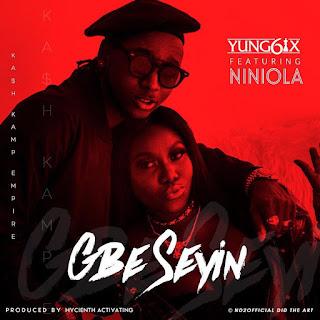 Yung6ix - Gbe Seyin ft. Niniola