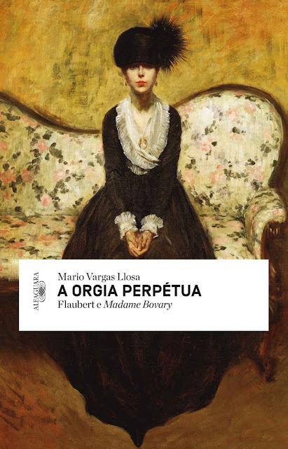 A orgia perpétua: Flaubert e Madame Bovary - Mario Vargas Llosa