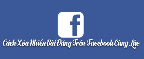Cách Xóa Nhiều Bài Viết Đã Đăng Trên Cùng Lúc Facebook