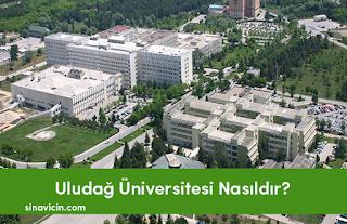 Uludağ Üniversitesi Nasıldır?