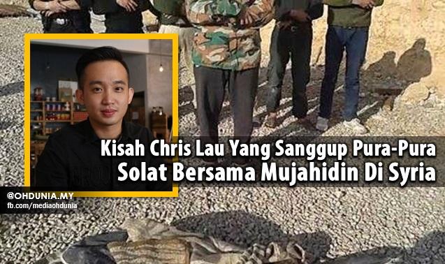 Kisah Chris Lau Yang Sanggup Pura-Pura Solat Bersama Mujahidin Di Syria