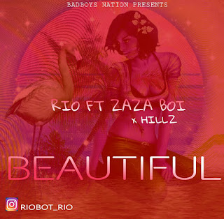 NEW MUSIC: BEAUTIFUL BY RIO FT ZAZA AND HILLZ