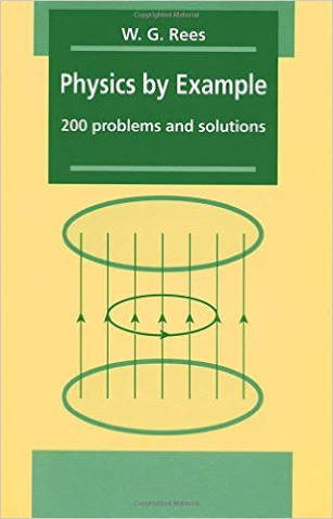 PHYSICS BY EXAMPLE 200 PROBLEMS AND SOLUTIONS BY W G REES