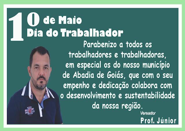 O Vereador Professor Júnior de Abadia de Goiás homenageia todos os trabalhadores.