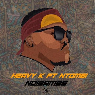 Heavy K feat Ntombi - Ndibambe (Original Mix)