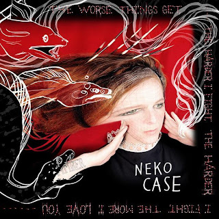 Neko Case - The Worse Things Get, The Harder I Fight, The Harder I Fight, The More I Love You
