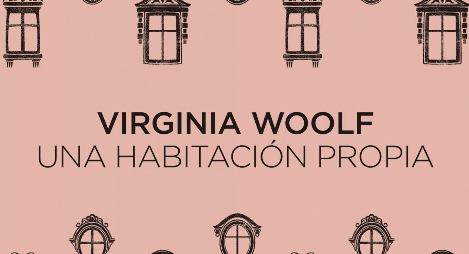 Una habitación propia de Virginia Woolf: la mujer y la novela - El ...