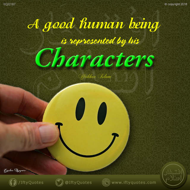 Ifty Quotes: A good human being is represented by his characters - Iftikhar Islam