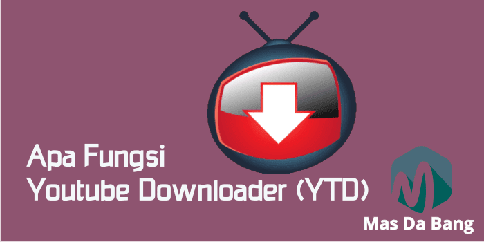 Apa Fungsi Youtube Downloader (YTD)