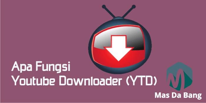 Apa Fungsi Youtube Downloader (YTD)