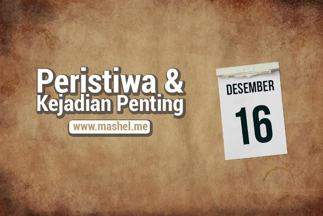 Peristiwa dan Kejadian Penting Tanggal 16 Desember
