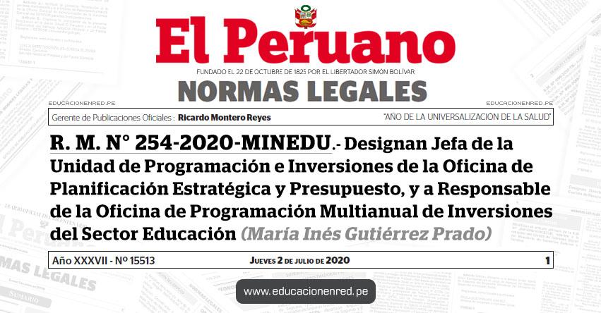 R. M. N° 254-2020-MINEDU.- Designan Jefa de la Unidad de Programación e Inversiones de la Oficina de Planificación Estratégica y Presupuesto, y a Responsable de la Oficina de Programación Multianual de Inversiones del Sector Educación (María Inés Gutiérrez Prado)
