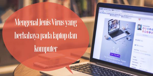 Virus laptop atau komputer yang berbahaya adalah virus yang bisa merusak data pada perangkat baik itu dokumen, foto atau berkas penting lainnya.