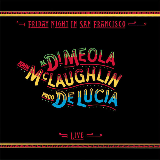 Al Di Meola, John McLaughlin y Paco de Lucía. Friday Night In San Francisco