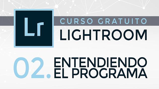 Curso gratuito de Lightroom - 02. Entendiendo el programa