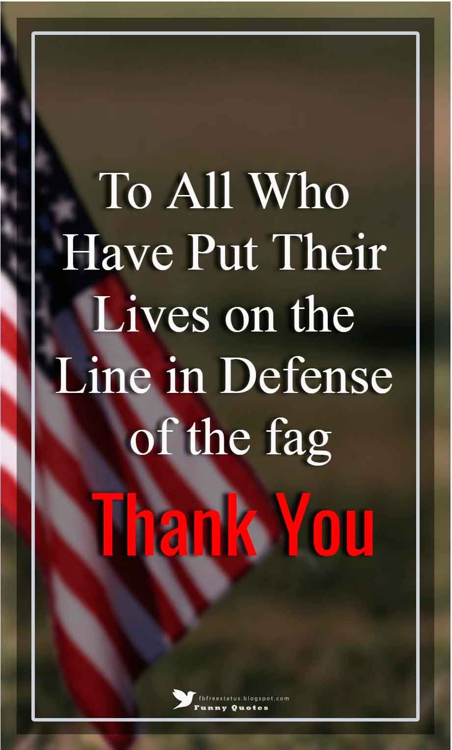 To all who have put their lives on the line in defense of the flag thank you