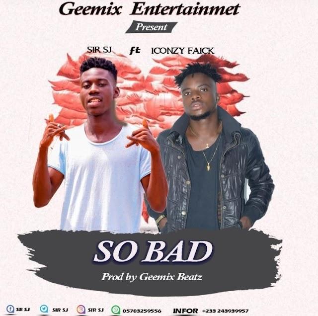 Sir SJ - So Bad (Feat. Iconzy Fiack) (Prod. By Geemix Beatz)