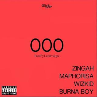 """Music : Wizkid Ft Zingah, DJ Maphorisa & Burna Boy – """"OOO"""""""