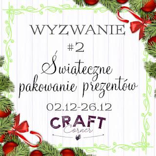 http://cc-craftcorner.blogspot.com/2017/12/wyzwanie-2-swiateczne-pakowanie.html
